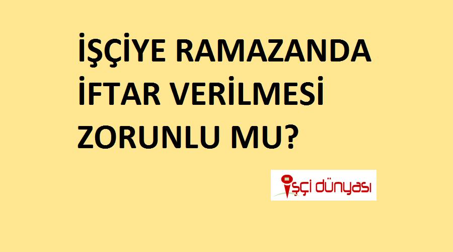 isciye ramazanda iftar zorunlu mu isci dunyasi