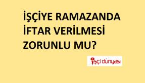 ramazanda işyeri iftar vermek zorunda mı?