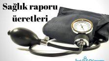 sağlık raporu ücretleri